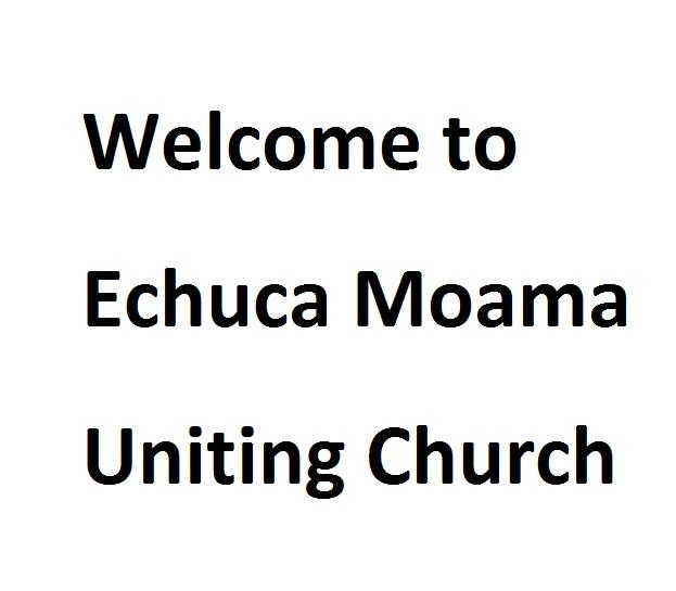 Welcome to the ECHUCA-Moama Uniting Church — The Church in